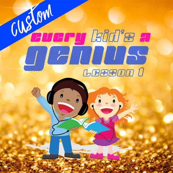 Custom Every Kid's A Genius: Lesson 1 Songs